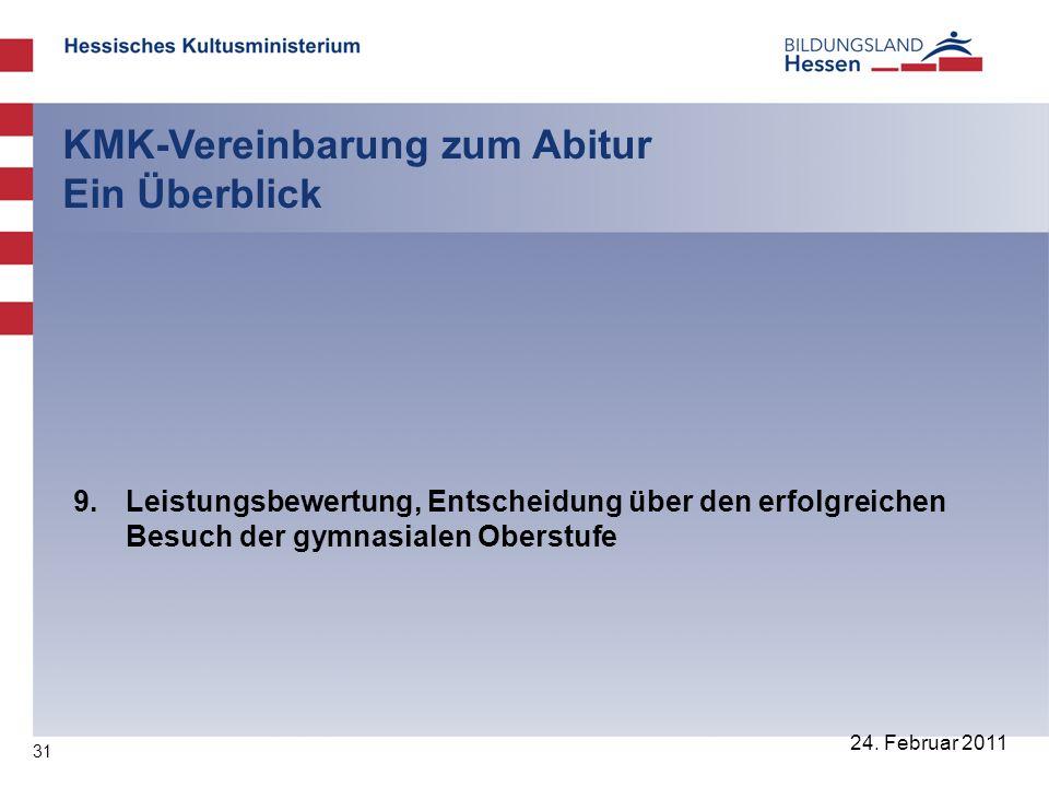 31 24. Februar 2011 KMK-Vereinbarung zum Abitur Ein Überblick 9. Leistungsbewertung, Entscheidung über den erfolgreichen Besuch der gymnasialen Oberst