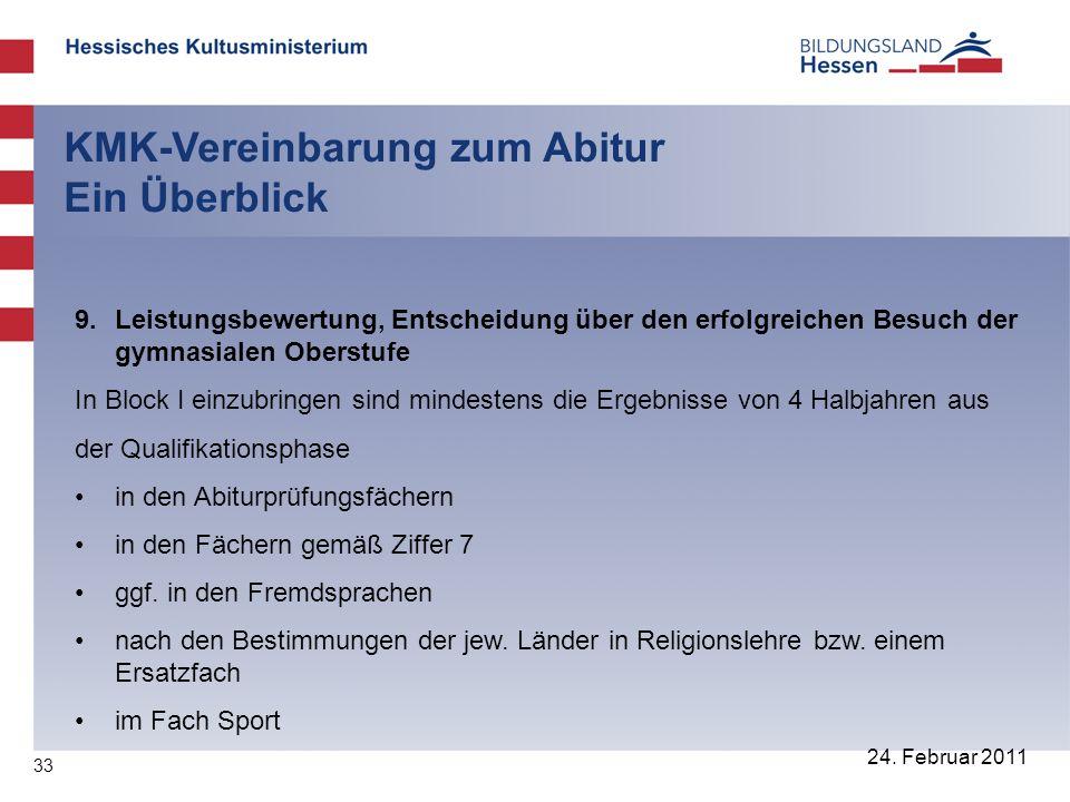 33 24. Februar 2011 KMK-Vereinbarung zum Abitur Ein Überblick 9. Leistungsbewertung, Entscheidung über den erfolgreichen Besuch der gymnasialen Oberst