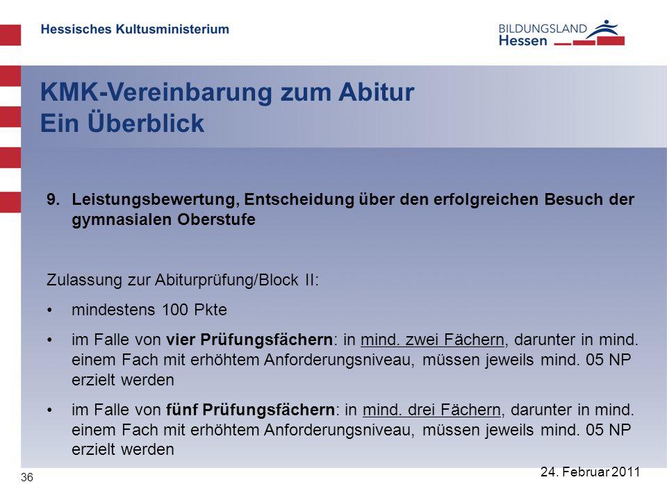 36 24. Februar 2011 KMK-Vereinbarung zum Abitur Ein Überblick 9. Leistungsbewertung, Entscheidung über den erfolgreichen Besuch der gymnasialen Oberst