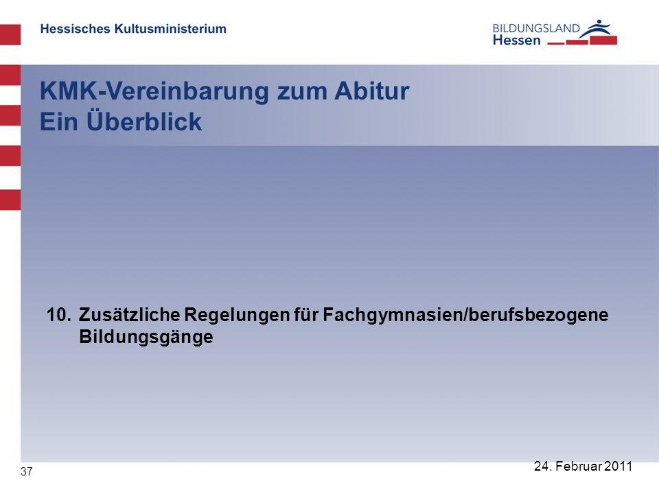37 24. Februar 2011 KMK-Vereinbarung zum Abitur Ein Überblick 10. Zusätzliche Regelungen für Fachgymnasien/berufsbezogene Bildungsgänge