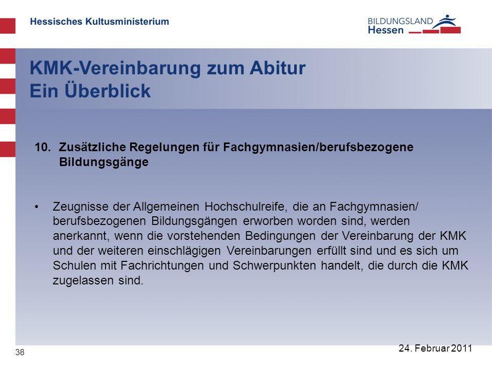 38 24. Februar 2011 KMK-Vereinbarung zum Abitur Ein Überblick 10. Zusätzliche Regelungen für Fachgymnasien/berufsbezogene Bildungsgänge Zeugnisse der