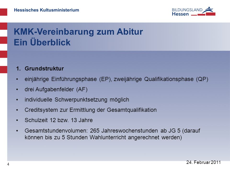 4 24. Februar 2011 KMK-Vereinbarung zum Abitur Ein Überblick 1. Grundstruktur einjährige Einführungsphase (EP), zweijährige Qualifikationsphase (QP) d