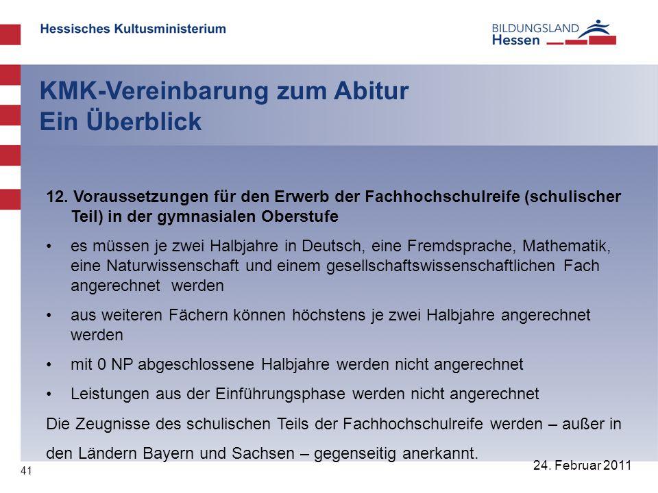 41 24. Februar 2011 KMK-Vereinbarung zum Abitur Ein Überblick 12. Voraussetzungen für den Erwerb der Fachhochschulreife (schulischer Teil) in der gymn