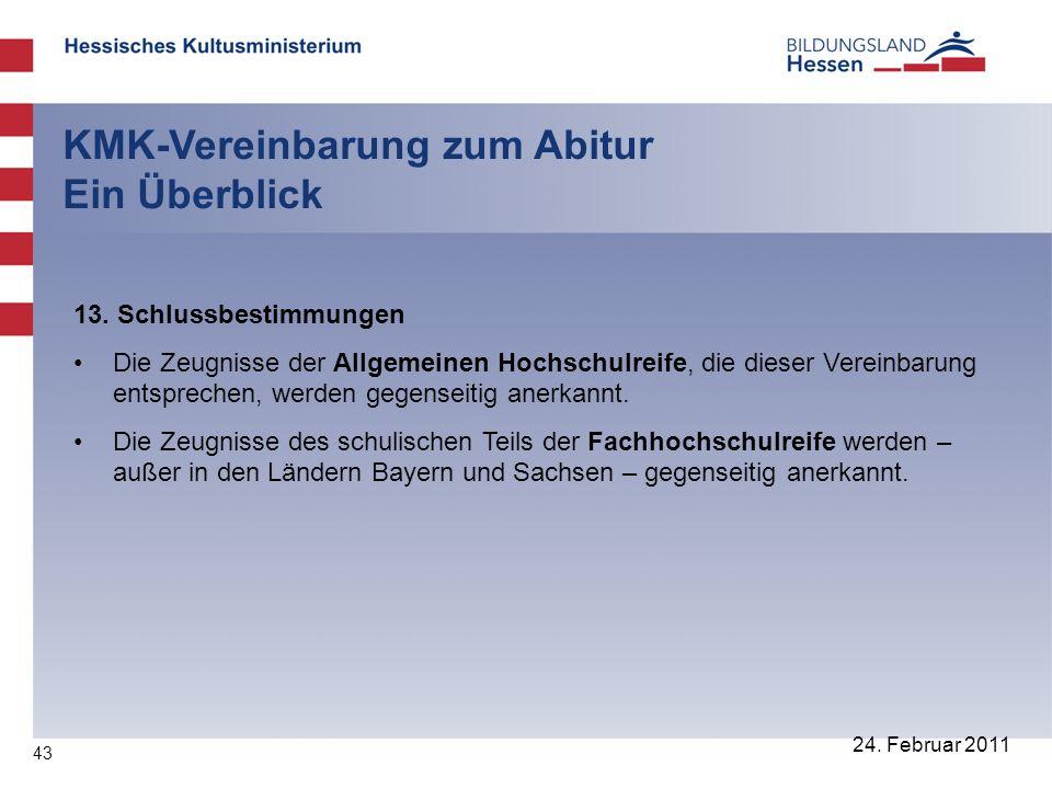 43 24. Februar 2011 KMK-Vereinbarung zum Abitur Ein Überblick 13. Schlussbestimmungen Die Zeugnisse der Allgemeinen Hochschulreife, die dieser Vereinb
