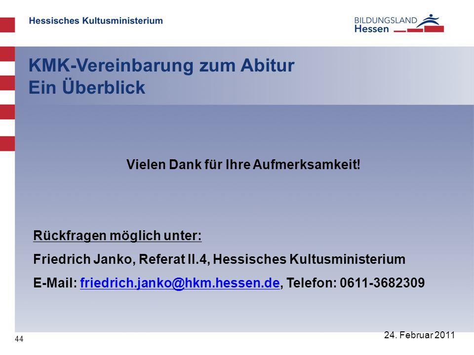 44 24. Februar 2011 KMK-Vereinbarung zum Abitur Ein Überblick Vielen Dank für Ihre Aufmerksamkeit.