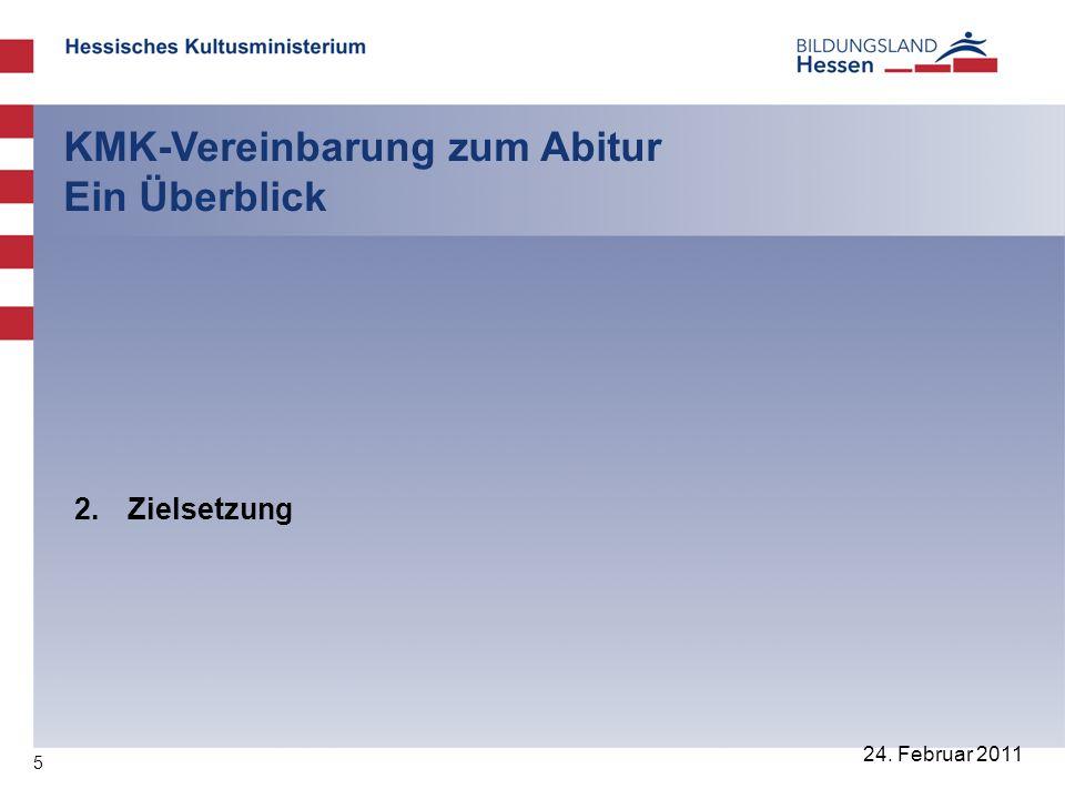 5 24. Februar 2011 KMK-Vereinbarung zum Abitur Ein Überblick 2. Zielsetzung