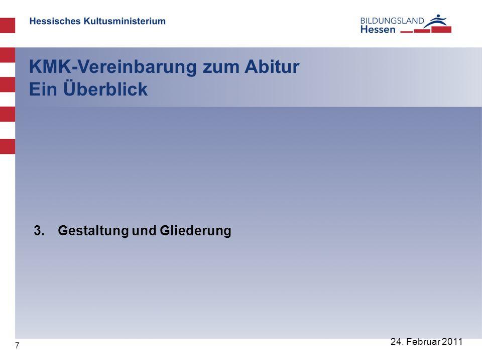 7 24. Februar 2011 KMK-Vereinbarung zum Abitur Ein Überblick 3. Gestaltung und Gliederung