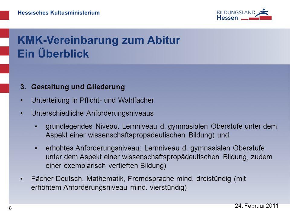 8 24. Februar 2011 KMK-Vereinbarung zum Abitur Ein Überblick 3. Gestaltung und Gliederung Unterteilung in Pflicht- und Wahlfächer Unterschiedliche Anf