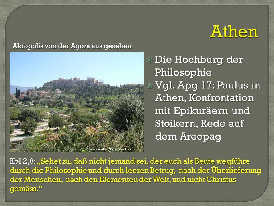 """ Die Hochburg der Philosophie  Vgl. Apg 17: Paulus in Athen, Konfrontation mit Epikuräern und Stoikern, Rede auf dem Areopag Kol 2,8: """"Sehet zu, daß"""