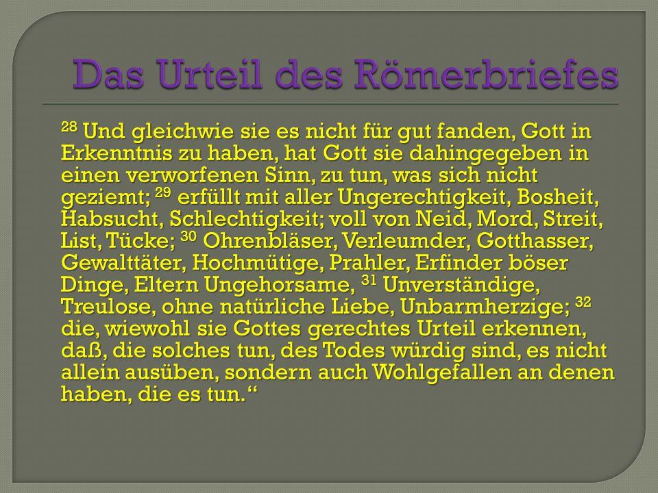28 Und gleichwie sie es nicht für gut fanden, Gott in Erkenntnis zu haben, hat Gott sie dahingegeben in einen verworfenen Sinn, zu tun, was sich nicht