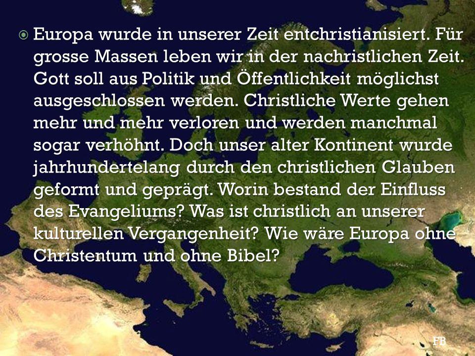  Europa wurde in unserer Zeit entchristianisiert. Für grosse Massen leben wir in der nachristlichen Zeit. Gott soll aus Politik und Öffentlichkeit mö