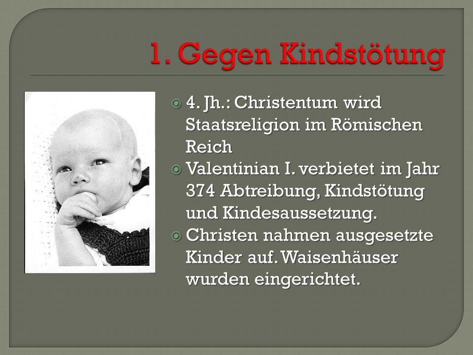  4. Jh.: Christentum wird Staatsreligion im Römischen Reich  Valentinian I. verbietet im Jahr 374 Abtreibung, Kindstötung und Kindesaussetzung.  Ch