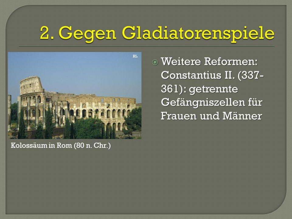  Weitere Reformen: Constantius II. (337- 361): getrennte Gefängniszellen für Frauen und Männer RL Kolossäum in Rom (80 n. Chr.)
