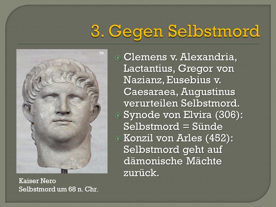  Clemens v. Alexandria, Lactantius, Gregor von Nazianz, Eusebius v. Caesaraea, Augustinus verurteilen Selbstmord.  Synode von Elvira (306): Selbstmo