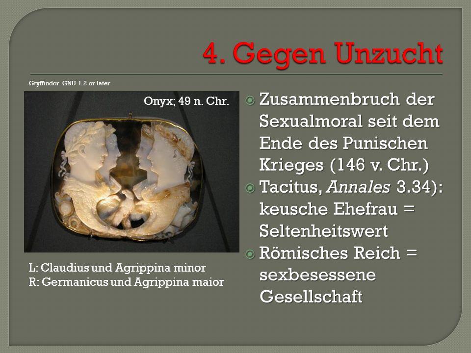  Zusammenbruch der Sexualmoral seit dem Ende des Punischen Krieges (146 v. Chr.)  Tacitus, Annales 3.34): keusche Ehefrau = Seltenheitswert  Römisc