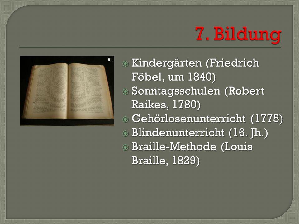  Kindergärten (Friedrich Föbel, um 1840)  Sonntagsschulen (Robert Raikes, 1780)  Gehörlosenunterricht (1775)  Blindenunterricht (16. Jh.)  Braill