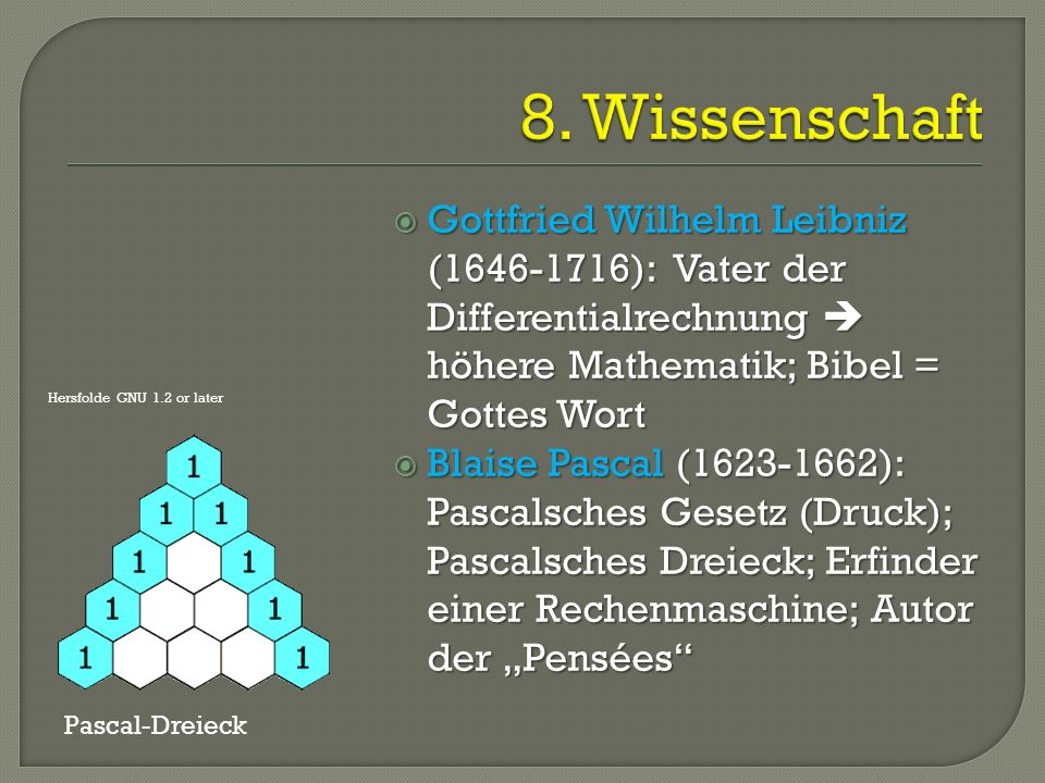  Gottfried Wilhelm Leibniz (1646-1716): Vater der Differentialrechnung  höhere Mathematik; Bibel = Gottes Wort  Blaise Pascal (1623-1662): Pascalsc