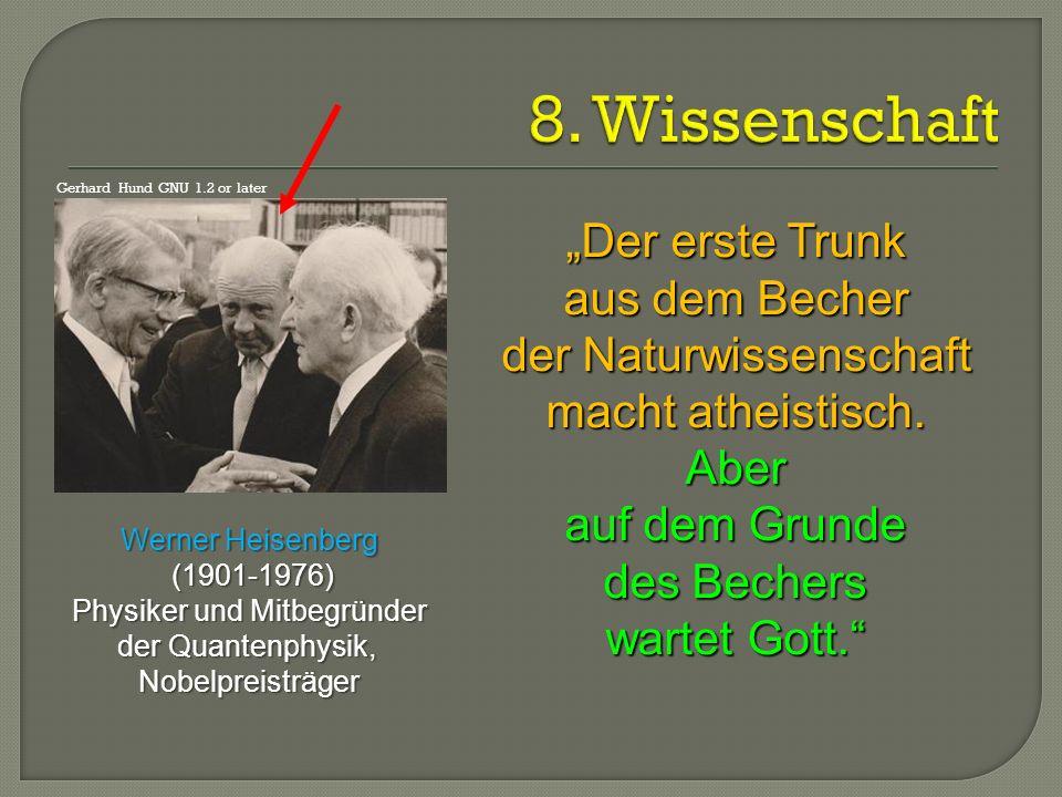 """""""Der erste Trunk aus dem Becher der Naturwissenschaft macht atheistisch. Aber auf dem Grunde des Bechers wartet Gott."""" Werner Heisenberg (1901-1976) ("""