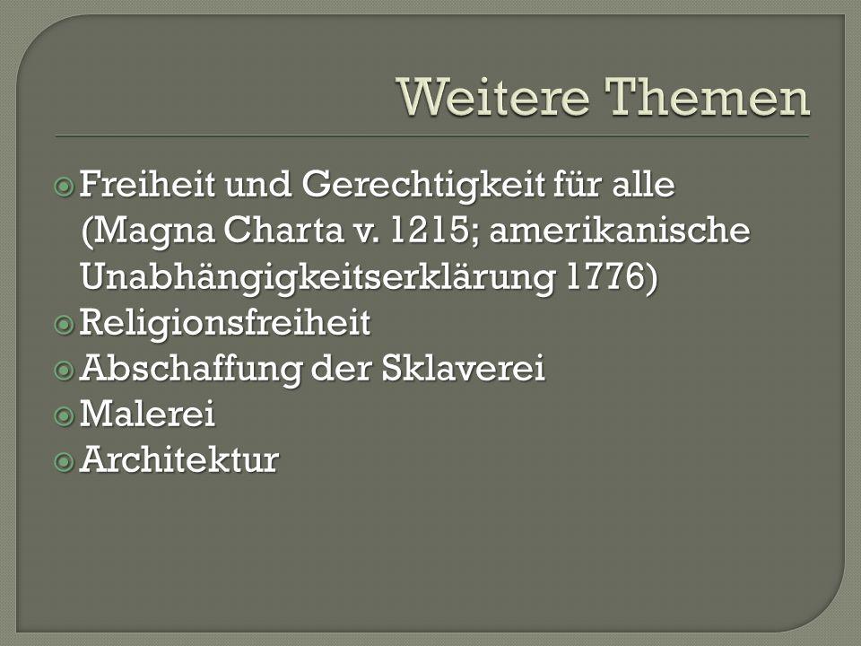  Freiheit und Gerechtigkeit für alle (Magna Charta v. 1215; amerikanische Unabhängigkeitserklärung 1776)  Religionsfreiheit  Abschaffung der Sklave