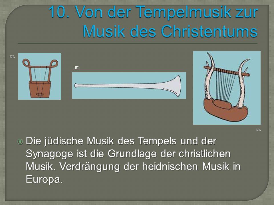 Die jüdische Musik des Tempels und der Synagoge ist die Grundlage der christlichen Musik. Verdrängung der heidnischen Musik in Europa. RL