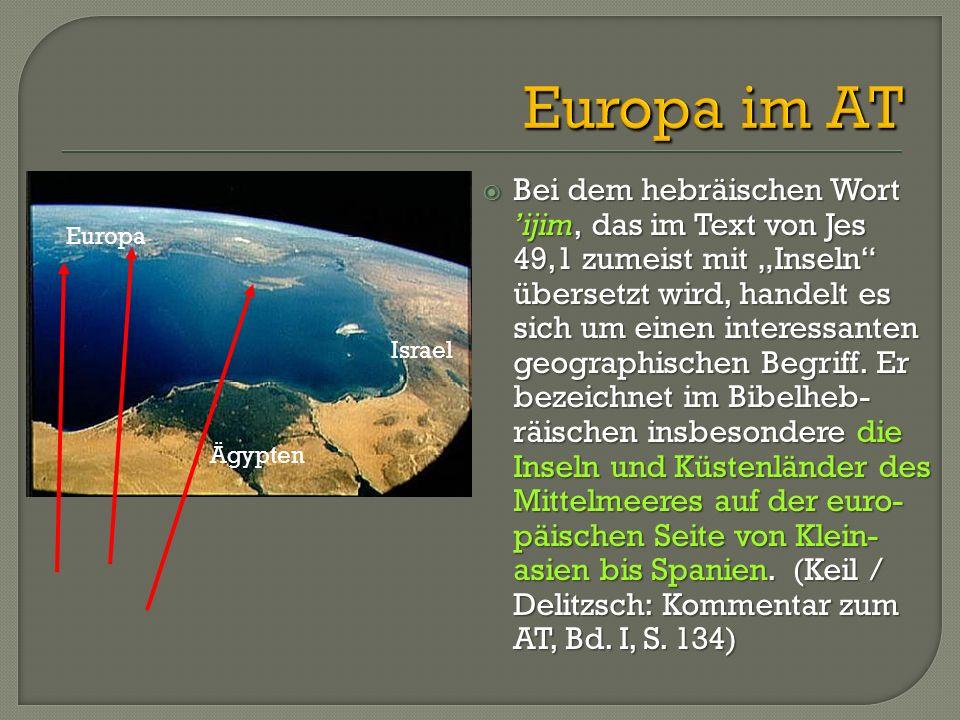 """ Bei dem hebräischen Wort 'ijim, das im Text von Jes 49,1 zumeist mit """"Inseln"""" übersetzt wird, handelt es sich um einen interessanten geographischen"""