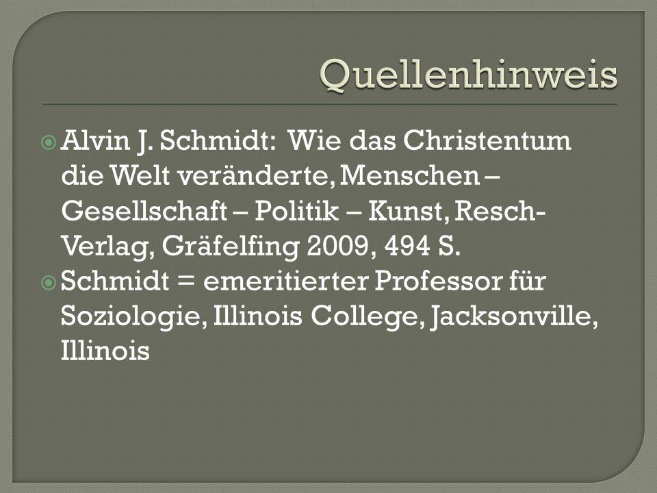  Alvin J. Schmidt: Wie das Christentum die Welt veränderte, Menschen – Gesellschaft – Politik – Kunst, Resch- Verlag, Gräfelfing 2009, 494 S.  Schmi