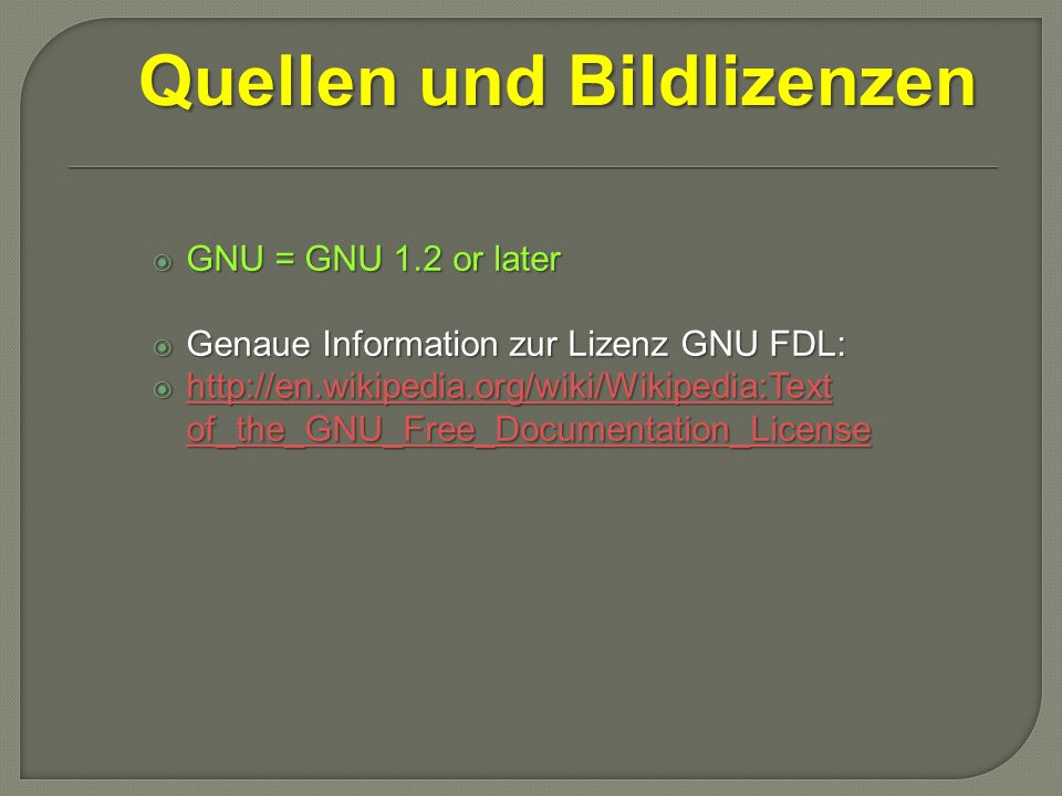  GNU = GNU 1.2 or later  Genaue Information zur Lizenz GNU FDL:  http://en.wikipedia.org/wiki/Wikipedia:Text of_the_GNU_Free_Documentation_License