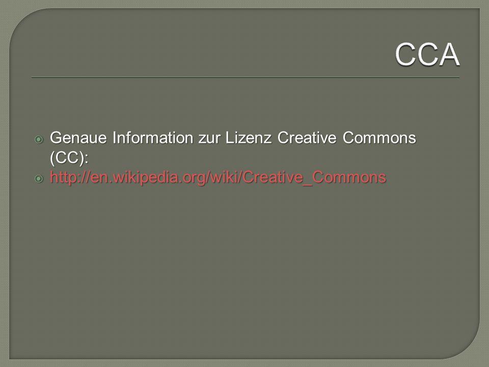  Genaue Information zur Lizenz Creative Commons (CC):  http://en.wikipedia.org/wiki/Creative_Commons