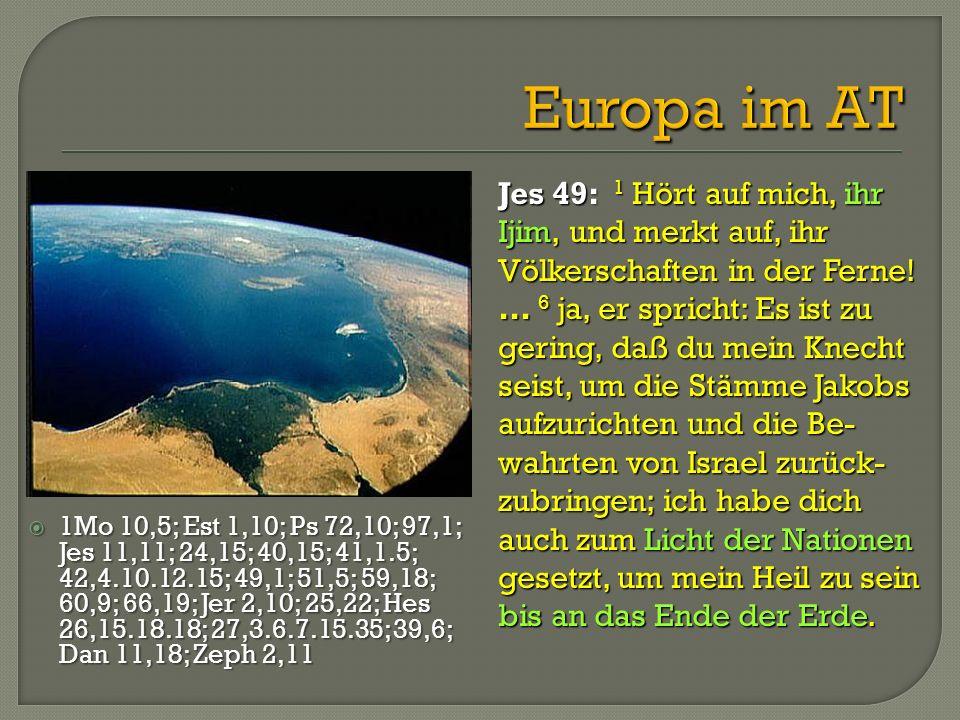 Jes 49: 1 Hört auf mich, ihr Ijim, und merkt auf, ihr Völkerschaften in der Ferne!... 6 ja, er spricht: Es ist zu gering, daß du mein Knecht seist, um