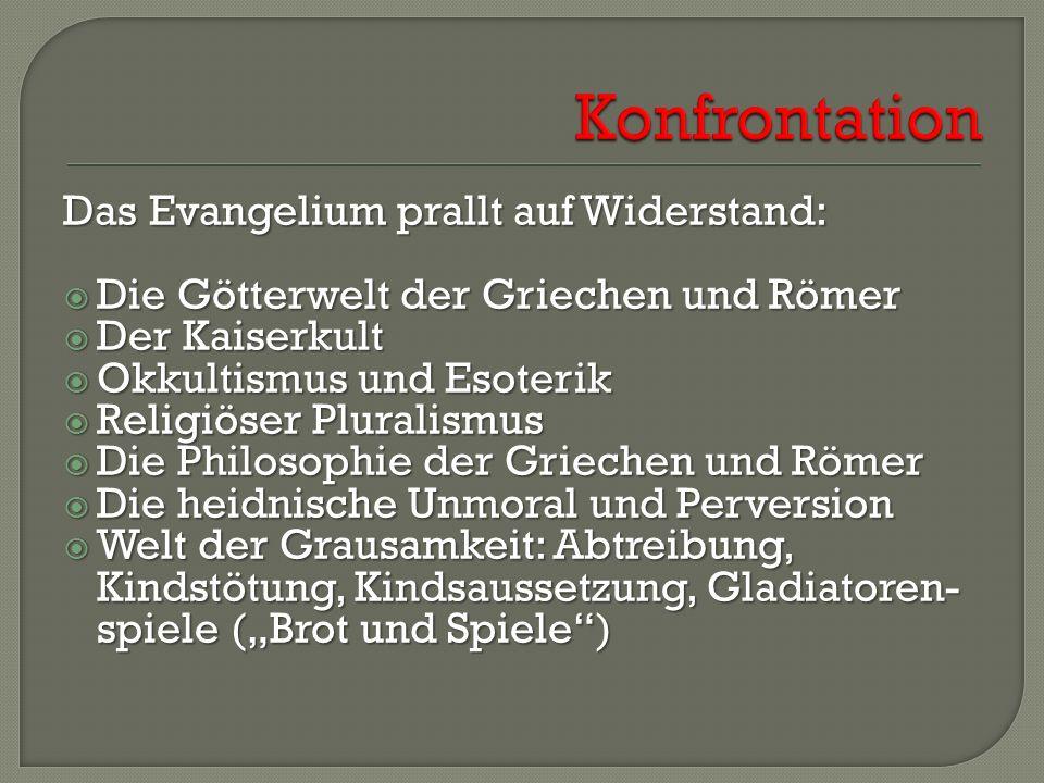 Das Evangelium prallt auf Widerstand:  Die Götterwelt der Griechen und Römer  Der Kaiserkult  Okkultismus und Esoterik  Religiöser Pluralismus  D