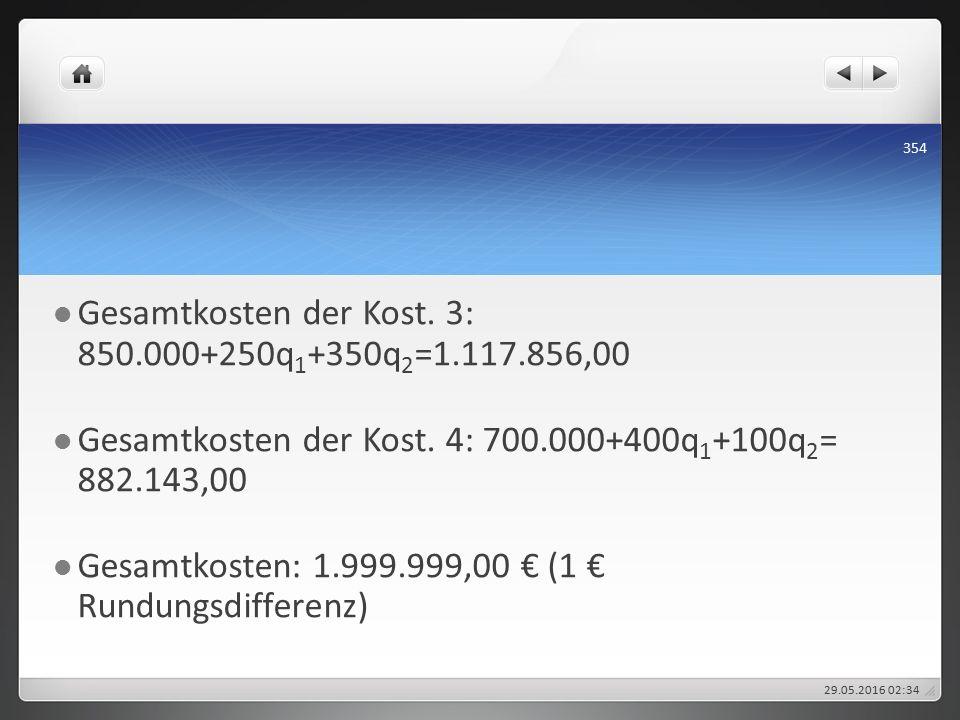 Gesamtkosten der Kost.3: 850.000+250q 1 +350q 2 =1.117.856,00 Gesamtkosten der Kost.