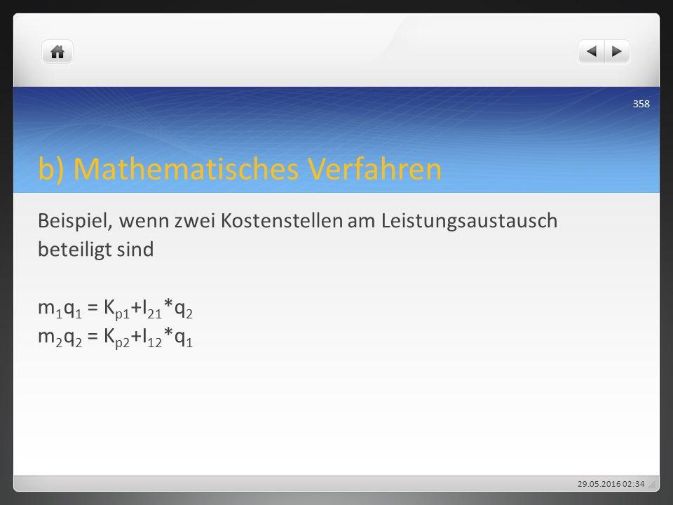 b) Mathematisches Verfahren Beispiel, wenn zwei Kostenstellen am Leistungsaustausch beteiligt sind m 1 q 1 = K p1 +I 21 *q 2 m 2 q 2 = K p2 +I 12 *q 1 29.05.2016 02:38 358