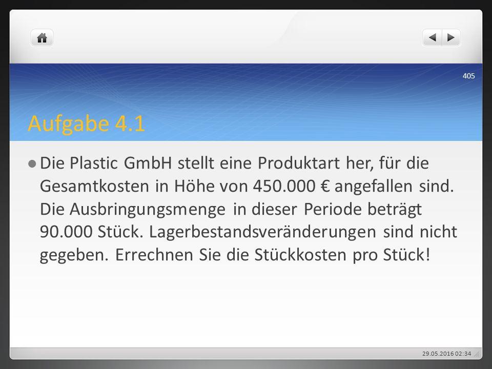 Aufgabe 4.1 Die Plastic GmbH stellt eine Produktart her, für die Gesamtkosten in Höhe von 450.000 € angefallen sind.