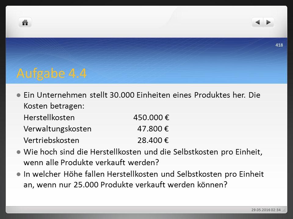 Aufgabe 4.4 Ein Unternehmen stellt 30.000 Einheiten eines Produktes her.