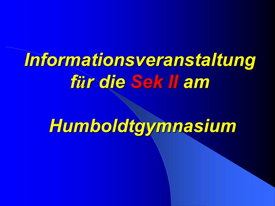 Informationsveranstaltung f ü r die Sek II am Humboldtgymnasium