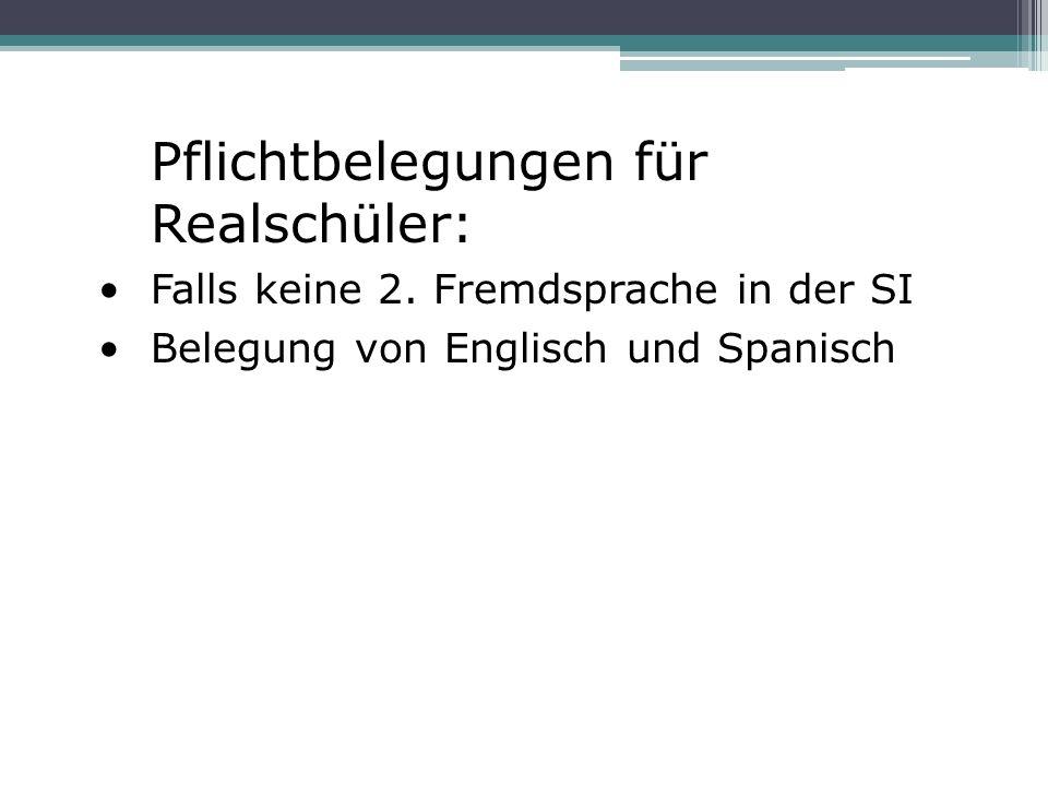 Pflichtbelegungen für Realschüler: Falls keine 2. Fremdsprache in der SI Belegung von Englisch und Spanisch
