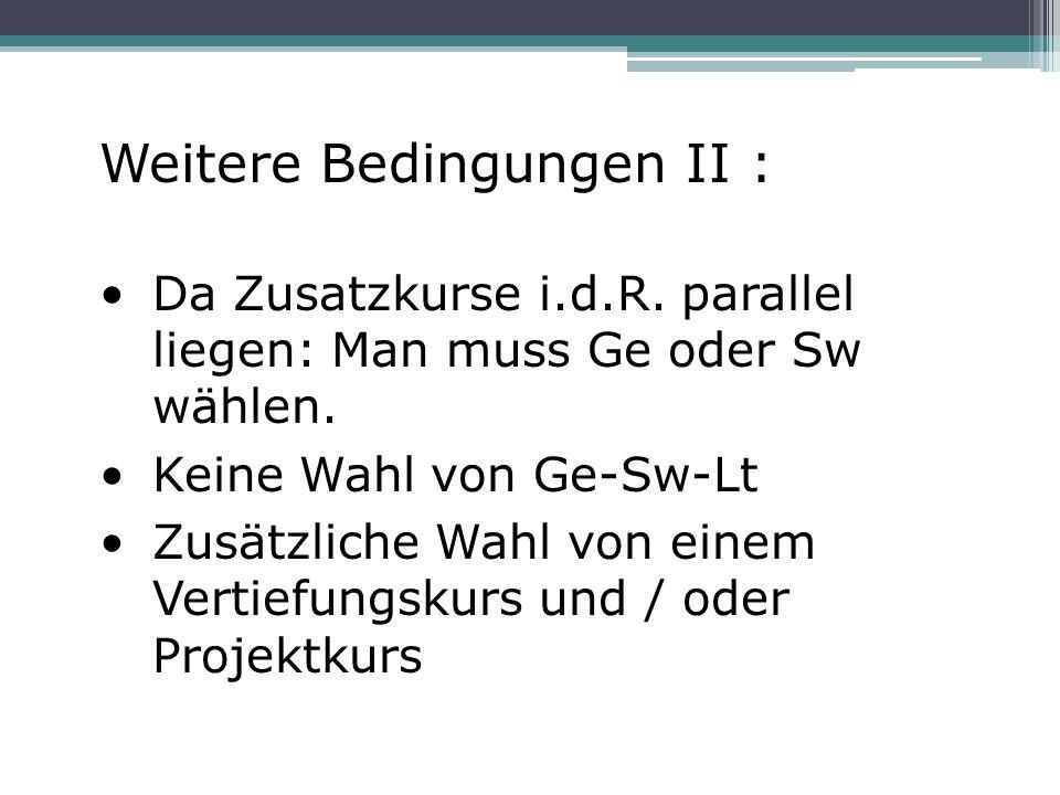 Weitere Bedingungen II : Da Zusatzkurse i.d.R. parallel liegen: Man muss Ge oder Sw wählen.