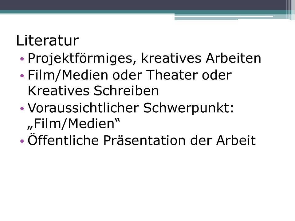 """Literatur Projektförmiges, kreatives Arbeiten Film/Medien oder Theater oder Kreatives Schreiben Voraussichtlicher Schwerpunkt: """"Film/Medien Öffentliche Präsentation der Arbeit"""