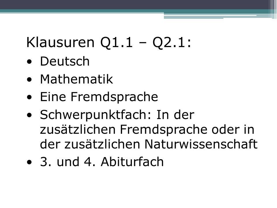 Klausuren Q1.1 – Q2.1: Deutsch Mathematik Eine Fremdsprache Schwerpunktfach: In der zusätzlichen Fremdsprache oder in der zusätzlichen Naturwissenscha