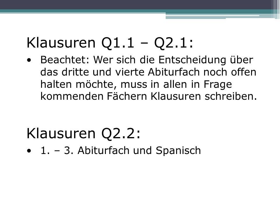 Klausuren Q1.1 – Q2.1: Beachtet: Wer sich die Entscheidung über das dritte und vierte Abiturfach noch offen halten möchte, muss in allen in Frage kommenden Fächern Klausuren schreiben.