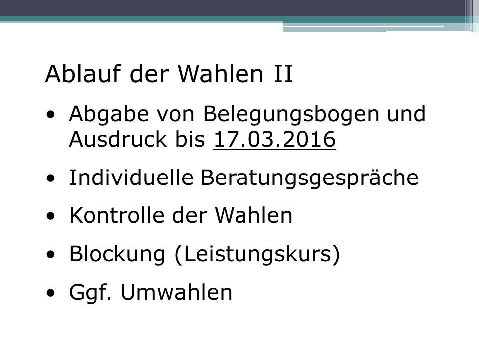 Ablauf der Wahlen II Abgabe von Belegungsbogen und Ausdruck bis 17.03.2016 Individuelle Beratungsgespräche Kontrolle der Wahlen Blockung (Leistungskurs) Ggf.