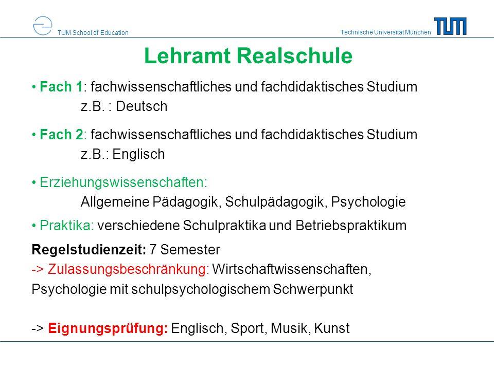 Technische Universität München TUM School of Education Lehramt Realschule Fach 1: fachwissenschaftliches und fachdidaktisches Studium z.B.