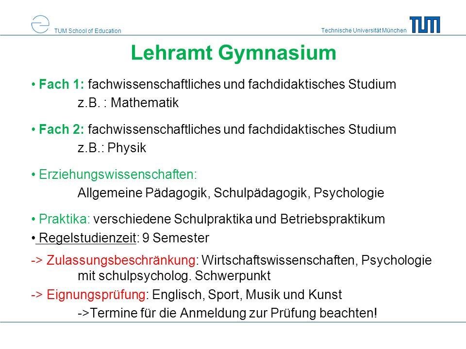 Technische Universität München TUM School of Education Lehramt Gymnasium Fach 1: fachwissenschaftliches und fachdidaktisches Studium z.B.