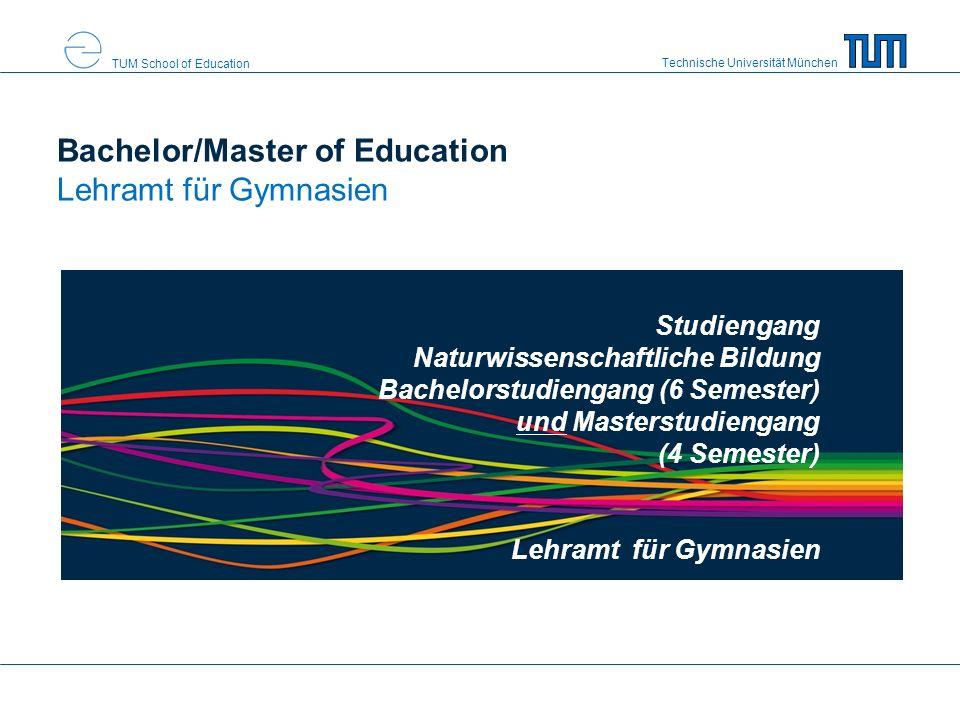 Technische Universität München TUM School of Education Bachelor/Master of Education Lehramt für Gymnasien Studiengang Naturwissenschaftliche Bildung Bachelorstudiengang (6 Semester) und Masterstudiengang (4 Semester) Lehramt für Gymnasien
