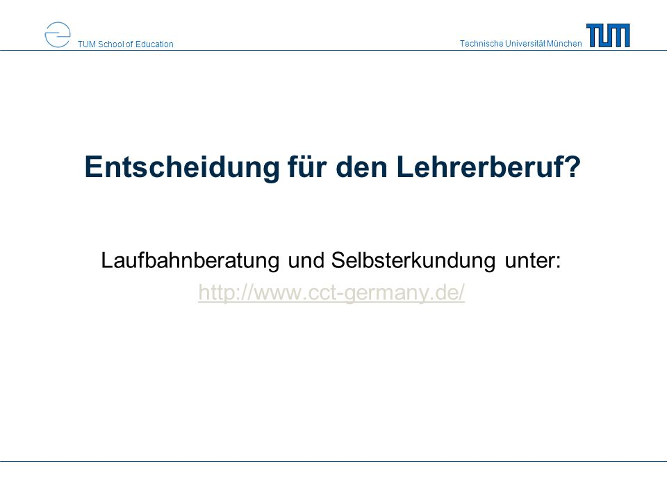 Technische Universität München TUM School of Education Entscheidung für den Lehrerberuf.