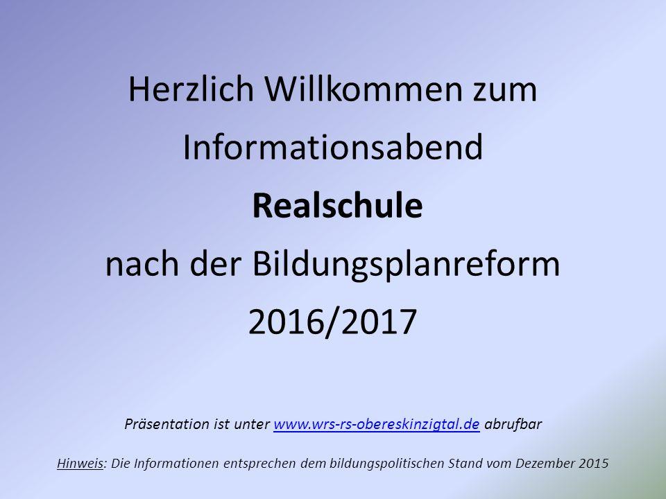 Herzlich Willkommen zum Informationsabend Realschule nach der Bildungsplanreform 2016/2017 Präsentation ist unter www.wrs-rs-obereskinzigtal.de abrufbarwww.wrs-rs-obereskinzigtal.de Hinweis: Die Informationen entsprechen dem bildungspolitischen Stand vom Dezember 2015