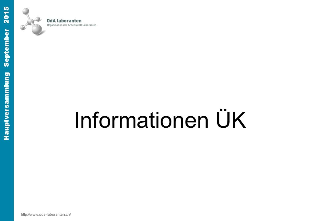 http://www.oda-laboranten.ch/ Hauptversammlung September 2015 Informationen ÜK