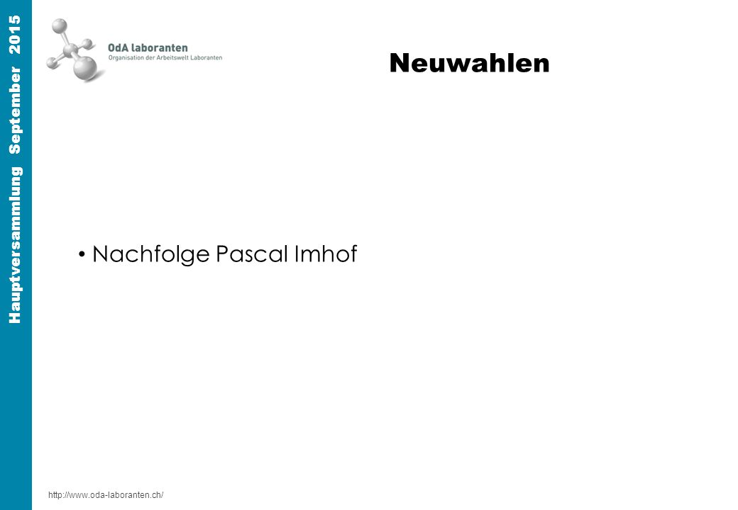 http://www.oda-laboranten.ch/ Hauptversammlung September 2015 Neuwahlen Nachfolge Pascal Imhof