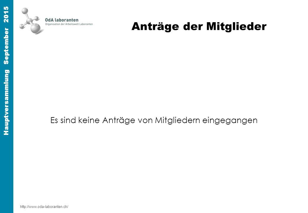 http://www.oda-laboranten.ch/ Hauptversammlung September 2015 Anträge der Mitglieder Es sind keine Anträge von Mitgliedern eingegangen