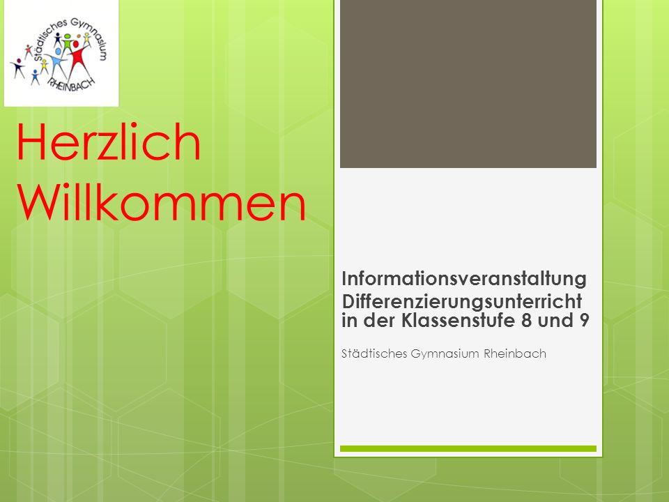 Herzlich Willkommen Informationsveranstaltung Differenzierungsunterricht in der Klassenstufe 8 und 9 Städtisches Gymnasium Rheinbach